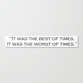 It Was the Best of Times || A Tale of Two Cities Canvas Print