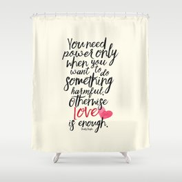 Love is enough - Chaplin sentence Illustration, motivation, inspirational quote Shower Curtain