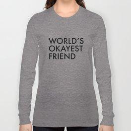 World's okayest friend Long Sleeve T-shirt