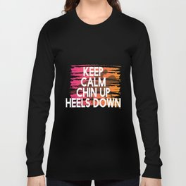 Keep Calm Chin Up Heels down Long Sleeve T-shirt