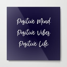 Positive Mind. Positive Vibes. Positive Life. - Navy Blue and White Metal Print