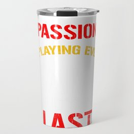 Basketball Lover Passion is Playing Every Basketball Game as if It's Your Last Game Travel Mug