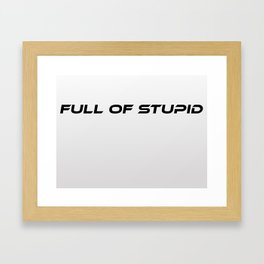 Full of Stupid Framed Art Print