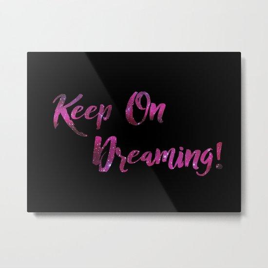 Keep On Dreaming Metal Print
