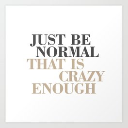 Just Be Normal Art Print