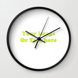 YouR text or image here Wall Clock