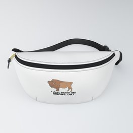 I Just Really Like Bisons, Ok? Cute Bison Fanny Pack