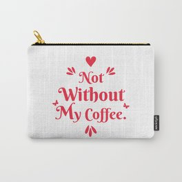 Not Without My Coffee Carry-All Pouch