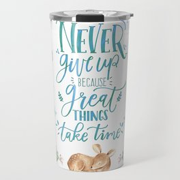 Never Give Up Because Great Things Take Time Travel Mug