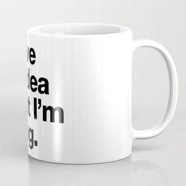 I Have No Idea What I'm Doing Coffee Mug