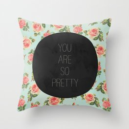 YOU ARE SO PRETTY - FLORAL Throw Pillow