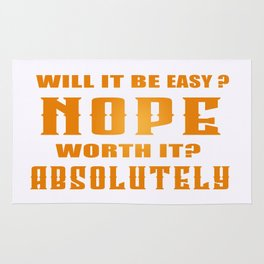 Will It Be Easy? Nope Worth It? Absolutely Inspirational Motivational Quote Design Rug