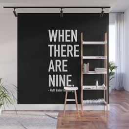 WHEN THERE ARE NINE. - Ruth Bader Ginsburg Wall Mural