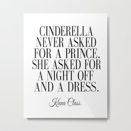 Cinderella Never Asked Prince Handwritten Handlettered Interior Calligraphic Black White Funny Metal Print