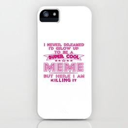 Super Cool MEME is Killing It! iPhone Case