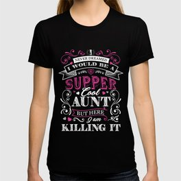 I Would Be A Super Cool Aunt I Never Dreamed But Here I Am Killing It TShirt T-shirt