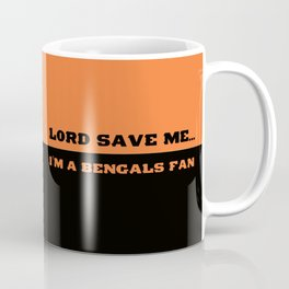 Lord Save Me.  I'm a Bengals Fan Coffee Mug