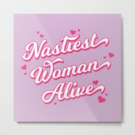 Nastiest Woman Alive Metal Print
