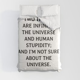 Two things are infinite - the universe and human stupidity; and I'm not sure about the universe Comforters