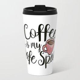 Coffee Is my Safe Space Travel Mug