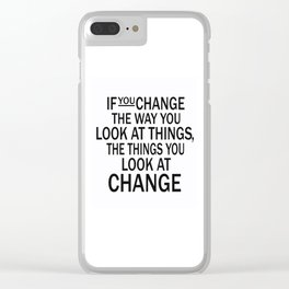 If you change the way you look at things, the things you look at change Clear iPhone Case