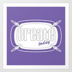 Create Today Art Print