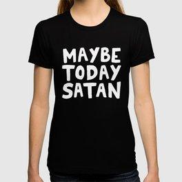 Maybe Today Satan T-shirt