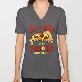 All I need is you, me and pizza Unisex V-Neck