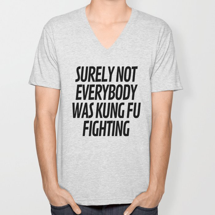 Surely Not Everybody Was Kung Fu Fighting Unisex V-Neck
