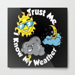 Meteorology I Know My Weather Motif Metal Print