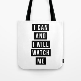 I Can and I Will Watch Me Tote Bag
