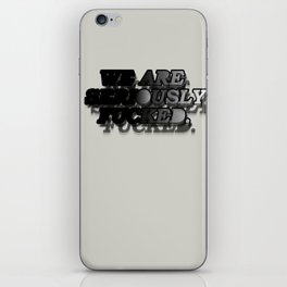 We are seriously fucked. iPhone Skin