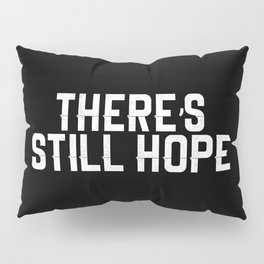 There's Still Hope Pillow Sham
