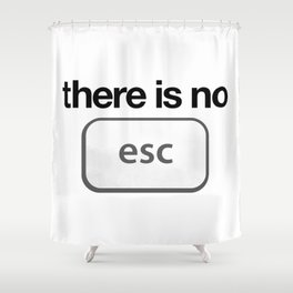 There Is No Escape Shower Curtain