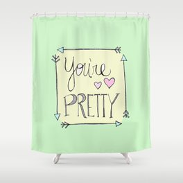 You're Pretty Shower Curtain
