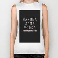 vodka Biker Tanks featuring Hakuna Some Vodka by Mental Activity