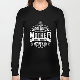 Womens I am a Social Worker and a-Mother nothing scare me engineer T-shirts Long Sleeve T-shirt
