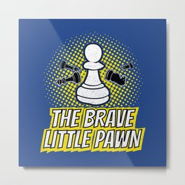 The Brave Little Pawn - Cool Chess Club Gift Metal Print