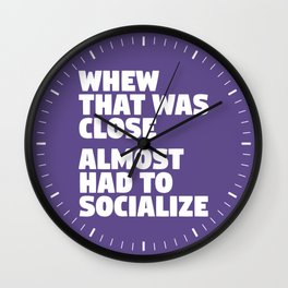 Whew That Was Close Almost Had To Socialize (Ultra Violet) Wall Clock