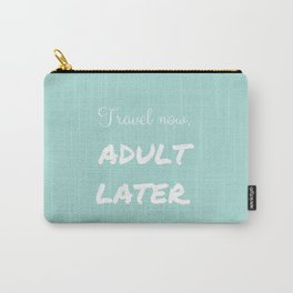 Travel Now, Adult Later Carry-All Pouch