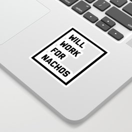 Work For Nachos Funny Quote Sticker
