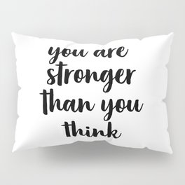 You Are Stronger Than You Think, Motivational Quote, Inspirational Quote, Typographic Art, Inspiring Pillow Sham