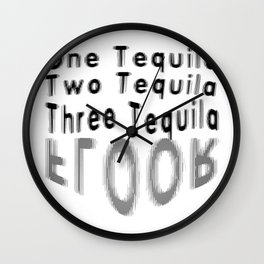 One Tequila Two Tequila Three Tequila FLOOR Wall Clock