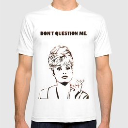 Abfab Patsy Don't Question Me by MrMAHAFFEY T-shirt