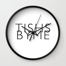 Tishs by Wall Clock