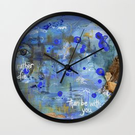 Rather Die Than Be With You Wall Clock