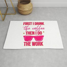 First I Drink the Coffee Then I Do the Work Funny Saying Rug