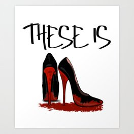 These is Red Bottoms Art Print