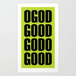 O God Good Go Do Good Art Print