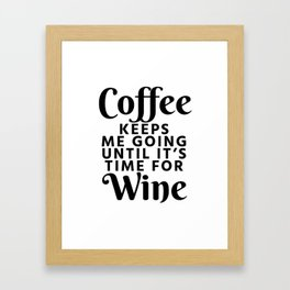 Coffee Keeps Me Going Until It's Time For Wine Framed Art Print